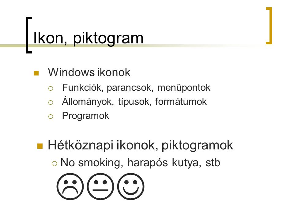 Ikon, piktogram Windows ikonok  Funkciók, parancsok, menüpontok  Állományok, típusok, formátumok  Programok Hétköznapi ikonok, piktogramok  No smo