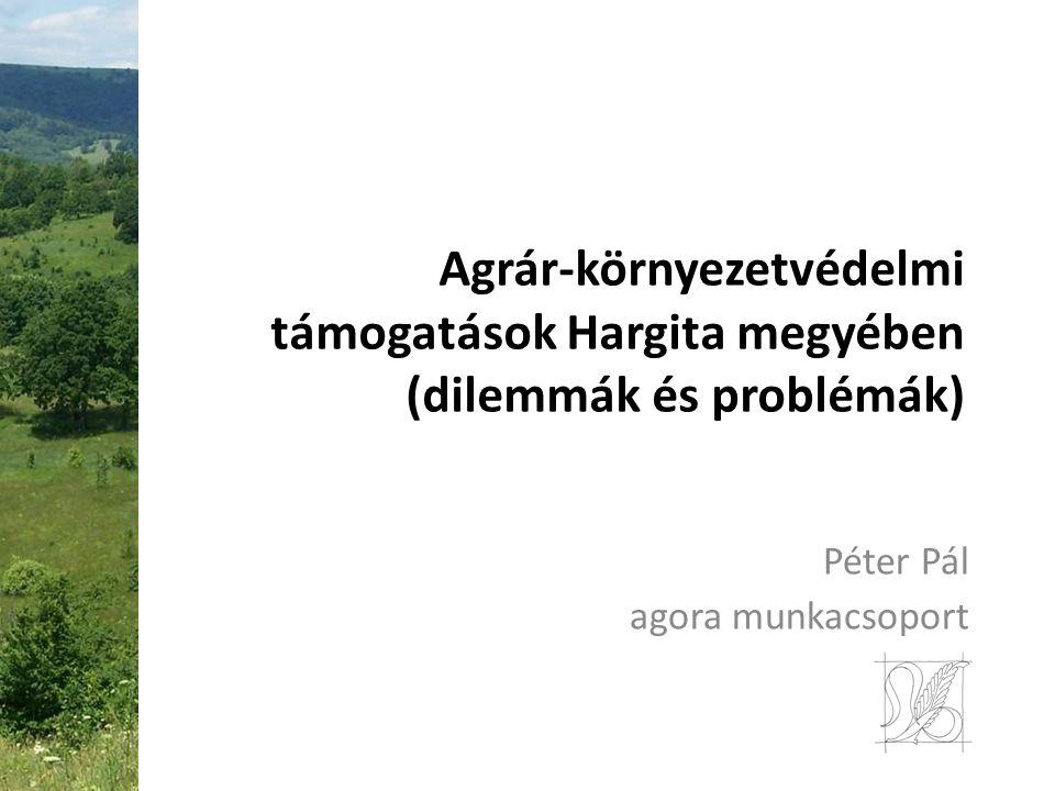 Agrár-környezetvédelmi támogatások Hargita megyében (dilemmák és problémák) Péter Pál agora munkacsoport