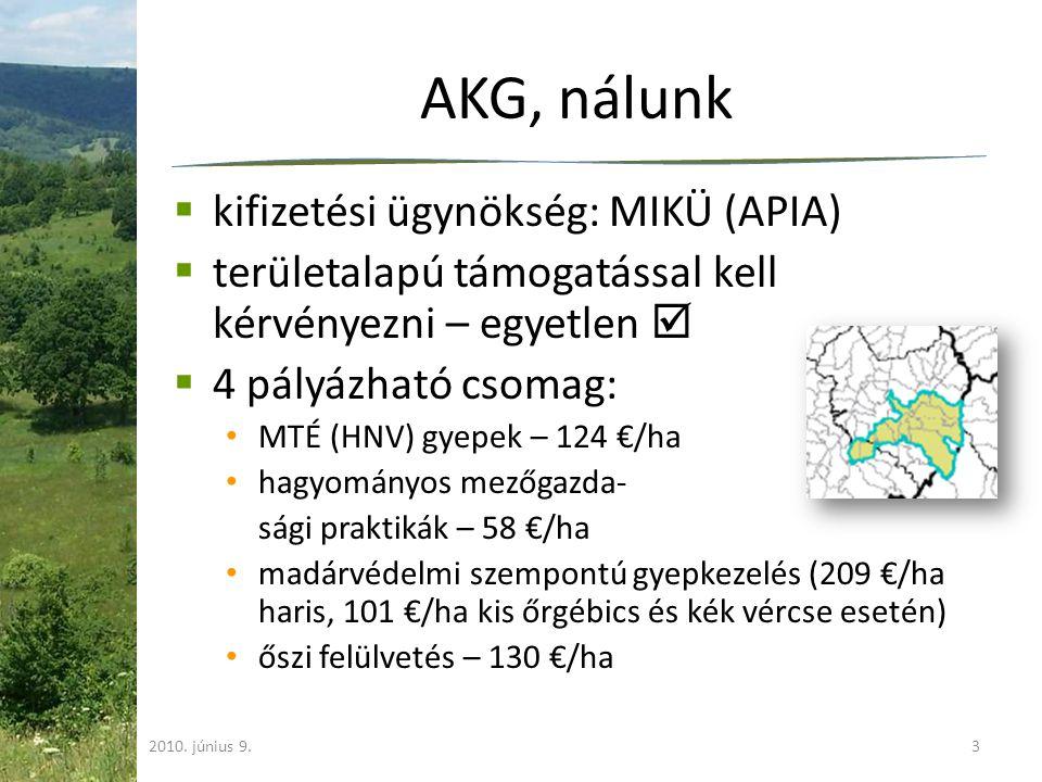 AKG, nálunk  kifizetési ügynökség: MIKÜ (APIA)  területalapú támogatással kell kérvényezni – egyetlen   4 pályázható csomag: MTÉ (HNV) gyepek – 124 €/ha hagyományos mezőgazda- sági praktikák – 58 €/ha madárvédelmi szempontú gyepkezelés (209 €/ha haris, 101 €/ha kis őrgébics és kék vércse esetén) őszi felülvetés – 130 €/ha 2010.