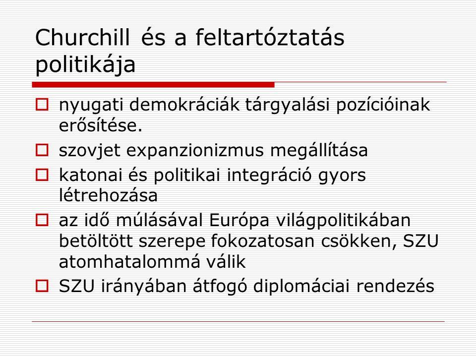 Churchill és a feltartóztatás politikája  nyugati demokráciák tárgyalási pozícióinak erősítése.  szovjet expanzionizmus megállítása  katonai és pol