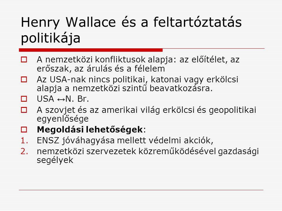 Henry Wallace és a feltartóztatás politikája  A nemzetközi konfliktusok alapja: az előítélet, az erőszak, az árulás és a félelem  Az USA-nak nincs p