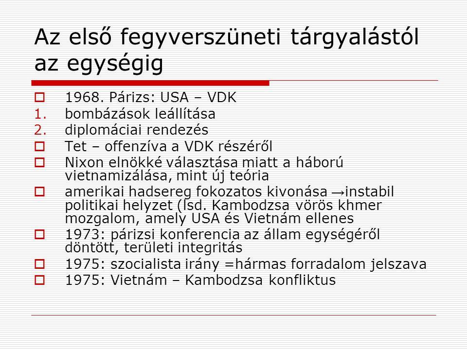 Az első fegyverszüneti tárgyalástól az egységig  1968. Párizs: USA – VDK 1.bombázások leállítása 2.diplomáciai rendezés  Tet – offenzíva a VDK részé