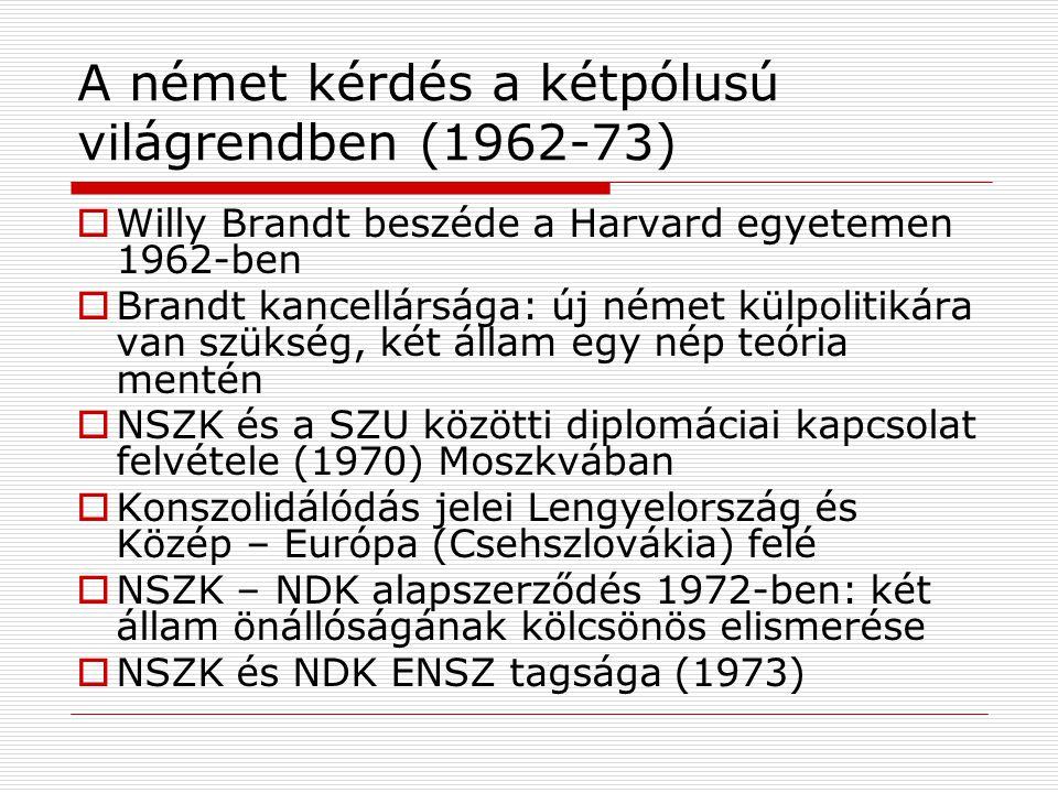 A német kérdés a kétpólusú világrendben (1962-73)  Willy Brandt beszéde a Harvard egyetemen 1962-ben  Brandt kancellársága: új német külpolitikára v