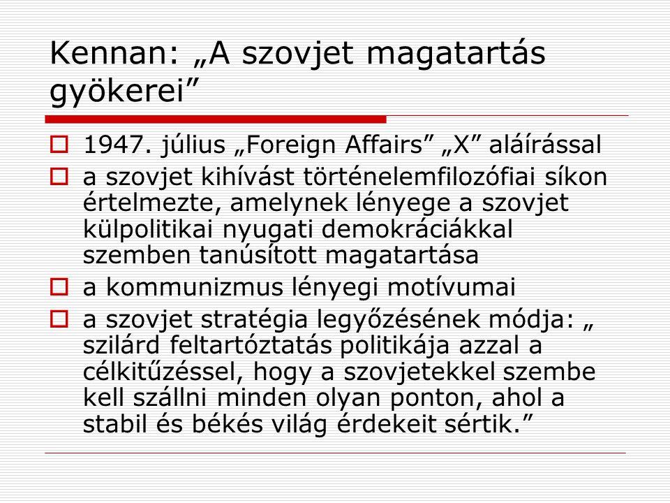 """Kennan: """"A szovjet magatartás gyökerei""""  1947. július """"Foreign Affairs"""" """"X"""" aláírással  a szovjet kihívást történelemfilozófiai síkon értelmezte, am"""