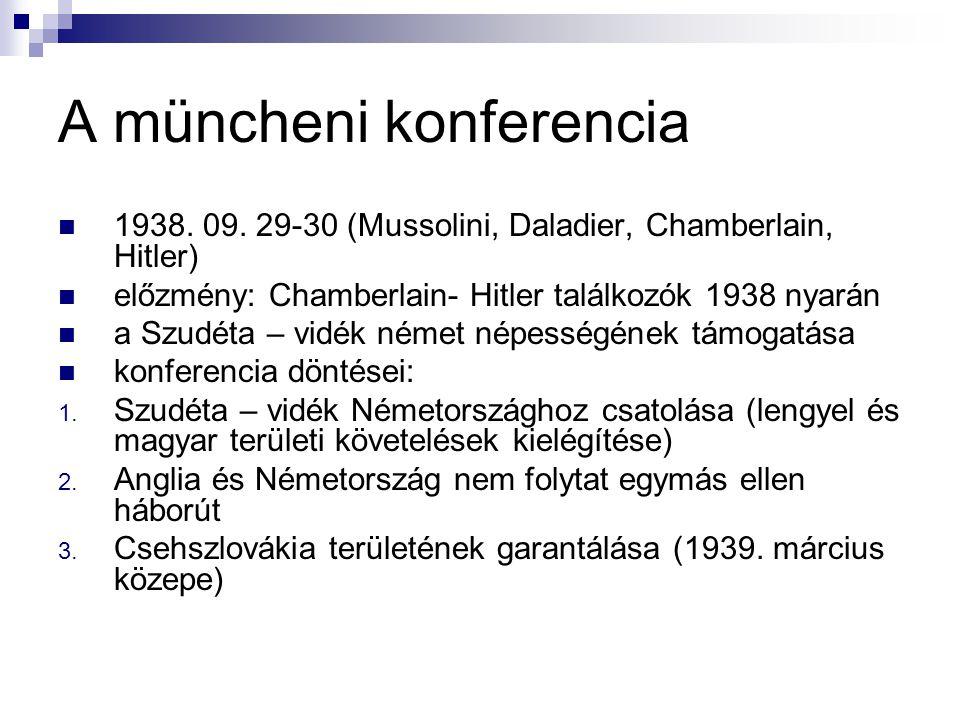 A müncheni konferencia 1938. 09. 29-30 (Mussolini, Daladier, Chamberlain, Hitler) előzmény: Chamberlain- Hitler találkozók 1938 nyarán a Szudéta – vid
