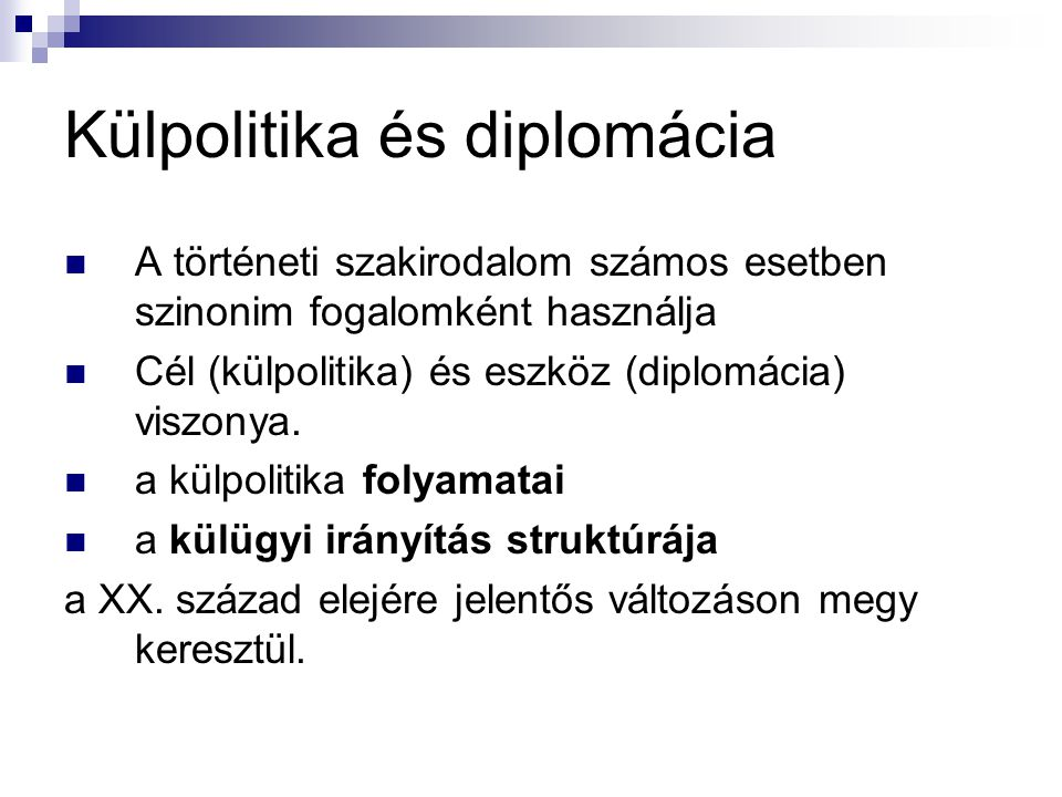 Külpolitika és diplomácia A történeti szakirodalom számos esetben szinonim fogalomként használja Cél (külpolitika) és eszköz (diplomácia) viszonya. a