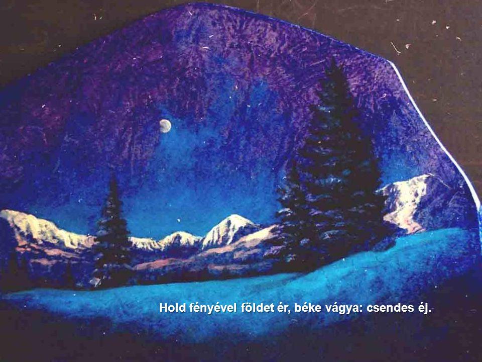Hold fényével földet ér, béke vágya: csendes éj.
