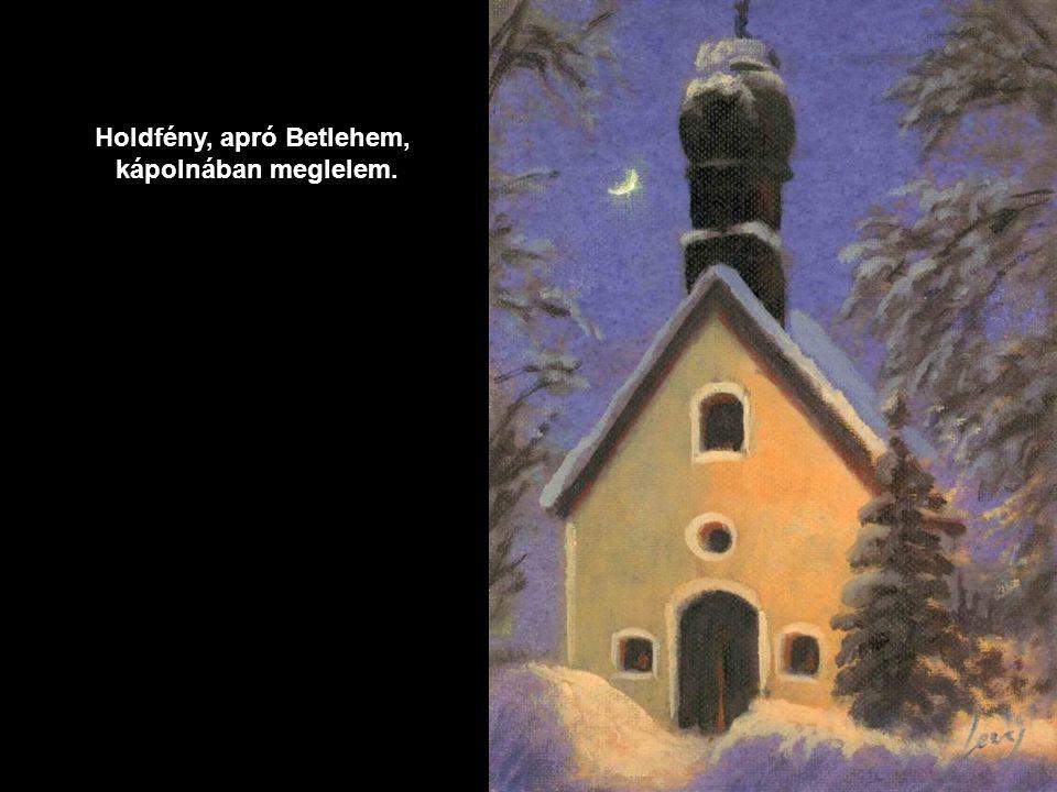 Holdfény, apró Betlehem, kápolnában meglelem.