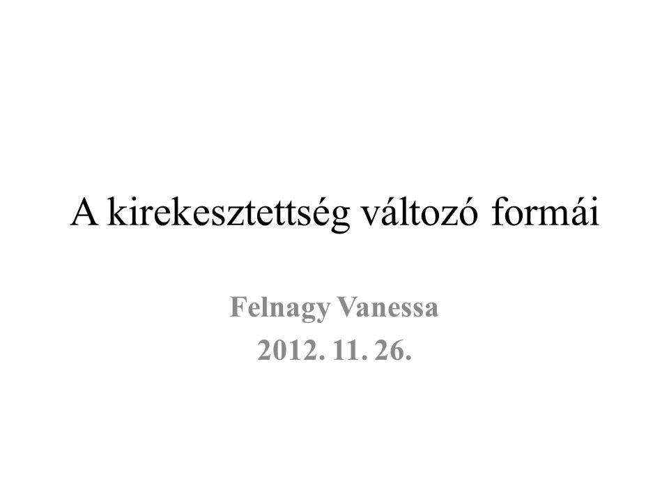 A kirekesztettség változó formái Felnagy Vanessa 2012. 11. 26.