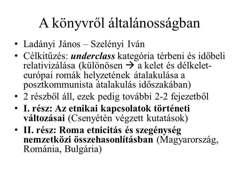 A könyvről általánosságban Ladányi János – Szelényi Iván Célkitűzés: underclass kategória térbeni és időbeli relativizálása (különösen  a kelet és dé