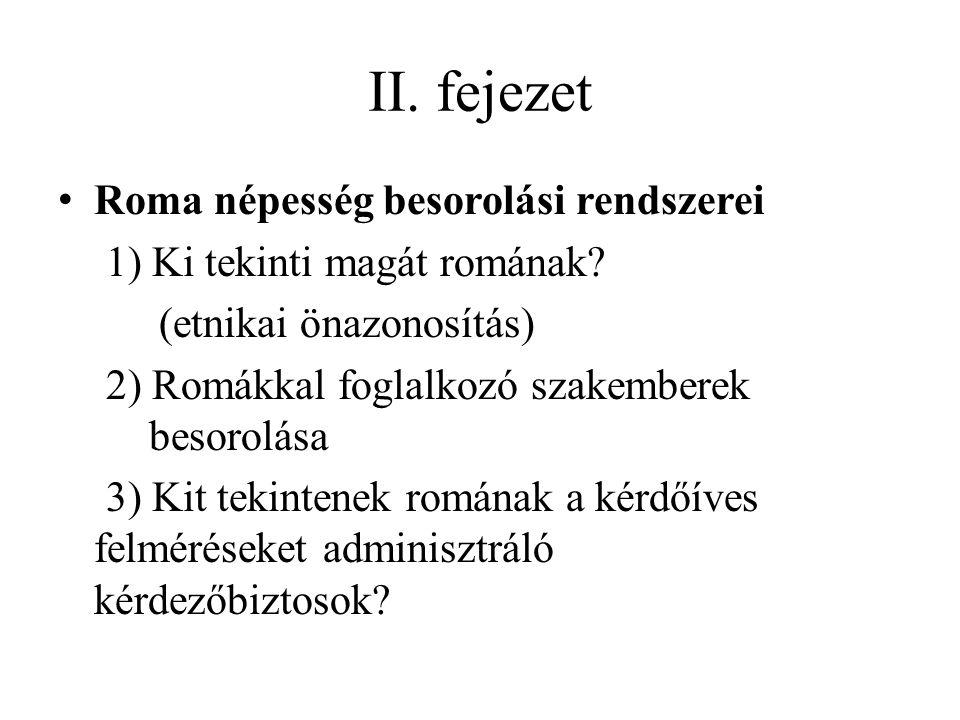 II. fejezet Roma népesség besorolási rendszerei 1) Ki tekinti magát romának? (etnikai önazonosítás) 2) Romákkal foglalkozó szakemberek besorolása 3) K