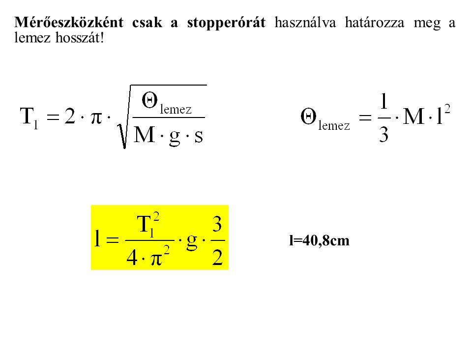 Mérőeszközként csak a stopperórát használva határozza meg a lemez hosszát! l=40,8cm