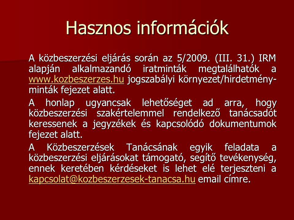 Hasznos információk A közbeszerzési eljárás során az 5/2009. (III. 31.) IRM alapján alkalmazandó iratminták megtalálhatók a www.kozbeszerzes.hu jogsza