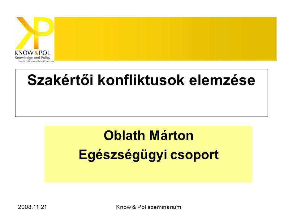 2008.11.21Know & Pol szeminárium Szakértői konfliktusok elemzése Oblath Márton Egészségügyi csoport