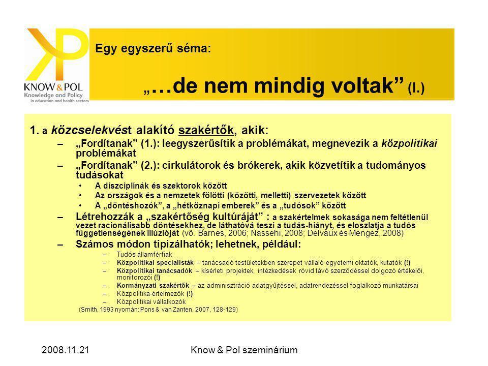"""2008.11.21Know & Pol szeminárium Előzetes következtetéseink A közcselekvést a diszciplináris háttérrel rendelkező (pszichológus, szociológus, gyógypedagógus) szakértők által megfogalmazott közpolitikai paradigmák alakítják Nem beszélhetünk """"összemérhetetlenségről a közpolitikai paradigmák között, mert: –a paradigmák képviselői nem mindig találkoznak egymással (""""a lehetőségek sokszárnyú ablaka [Kingdon, 2003 nyomán]) –a szakértők átveszik egymás érveit ("""" a szellemi áramlat… mikor terjeszkedni kezd…magához vonzza.."""