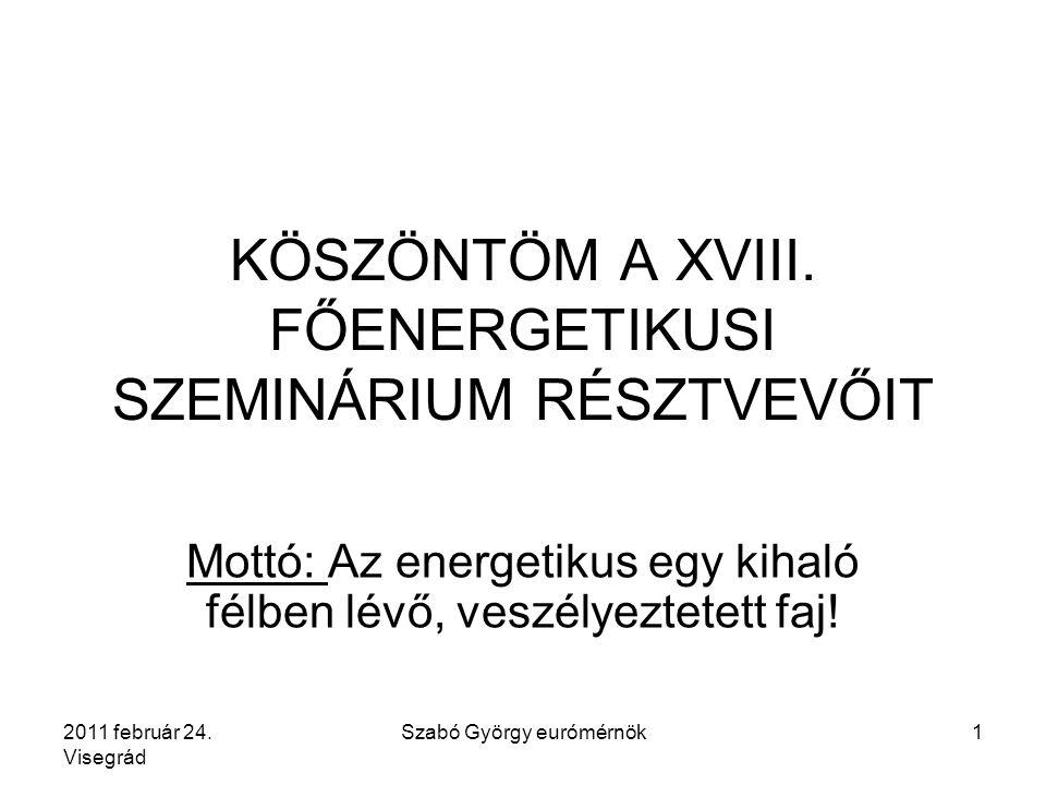 2011 február 24. Visegrád Szabó György eurómérnök1 KÖSZÖNTÖM A XVIII.