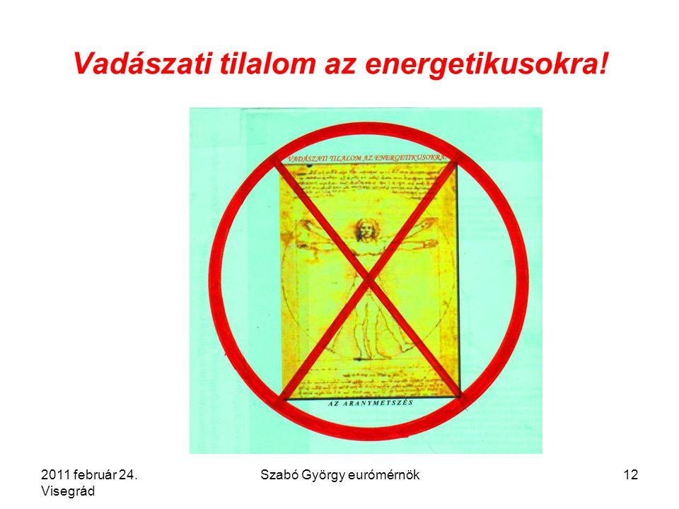 2011 február 24. Visegrád Szabó György eurómérnök12 Vadászati tilalom az energetikusokra!