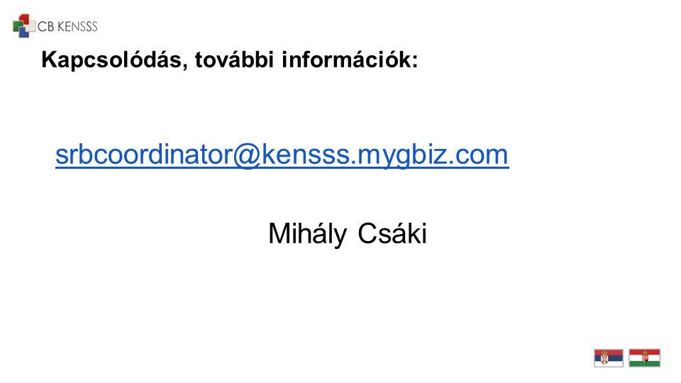 Kapcsolódás, további információk: srbcoordinator@kensss.mygbiz.com Mihály Csáki