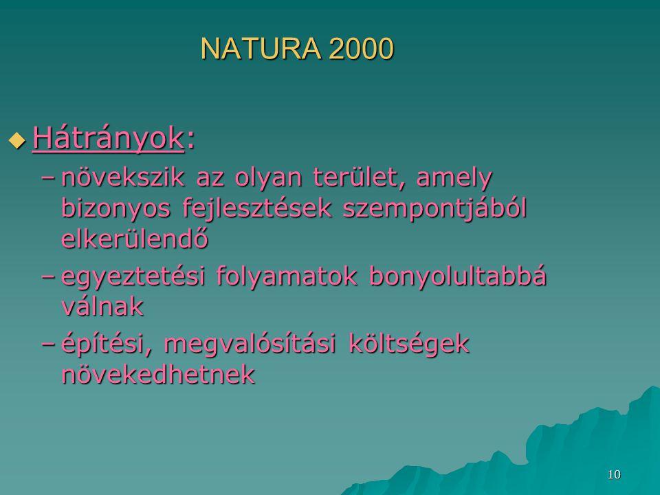 10 NATURA 2000  Hátrányok: –növekszik az olyan terület, amely bizonyos fejlesztések szempontjából elkerülendő –egyeztetési folyamatok bonyolultabbá v