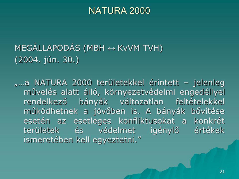 """21 NATURA 2000 MEGÁLLAPODÁS (MBH ↔ KvVM TVH) (2004. jún. 30.) """"…a NATURA 2000 területekkel érintett – jelenleg művelés alatt álló, környezetvédelmi en"""