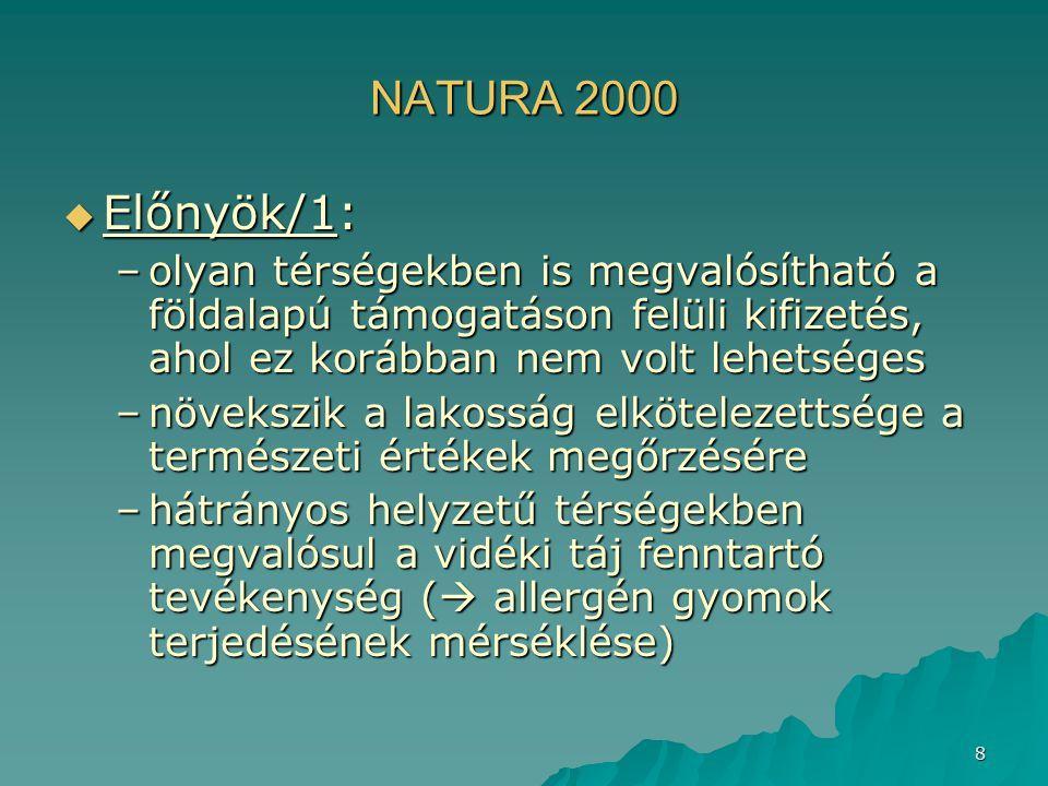 9 NATURA 2000  Előnyök/2: –a kifizetések által javul a vidék lakosságmegtartó ereje –N2000 területek iránt fokozódó érdeklődés  turizmus bevételeinek növekedése
