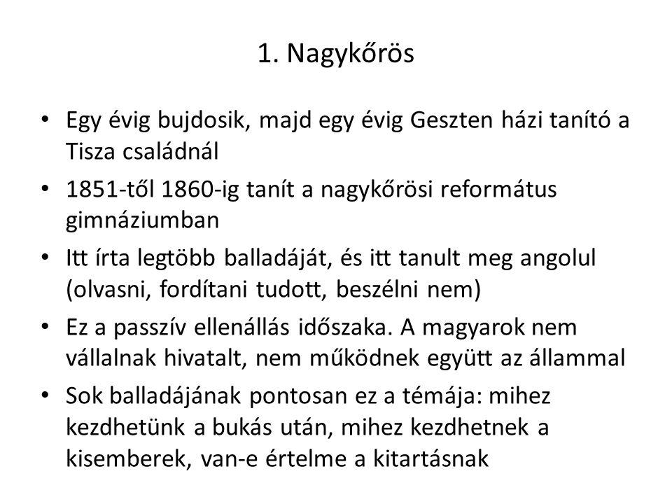 1. Nagykőrös Egy évig bujdosik, majd egy évig Geszten házi tanító a Tisza családnál 1851-től 1860-ig tanít a nagykőrösi református gimnáziumban Itt ír