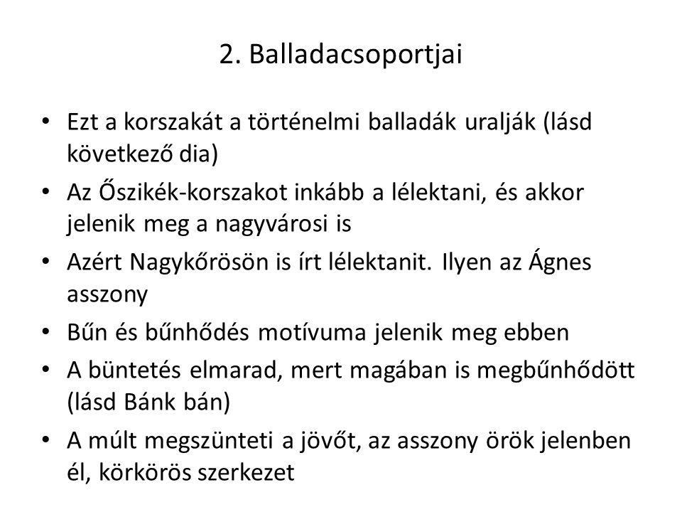 2. Balladacsoportjai Ezt a korszakát a történelmi balladák uralják (lásd következő dia) Az Őszikék-korszakot inkább a lélektani, és akkor jelenik meg