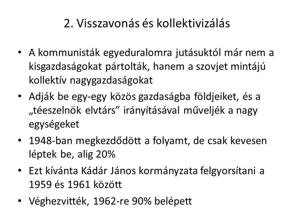 2. Visszavonás és kollektivizálás A kommunisták egyeduralomra jutásuktól már nem a kisgazdaságokat pártolták, hanem a szovjet mintájú kollektív nagyga