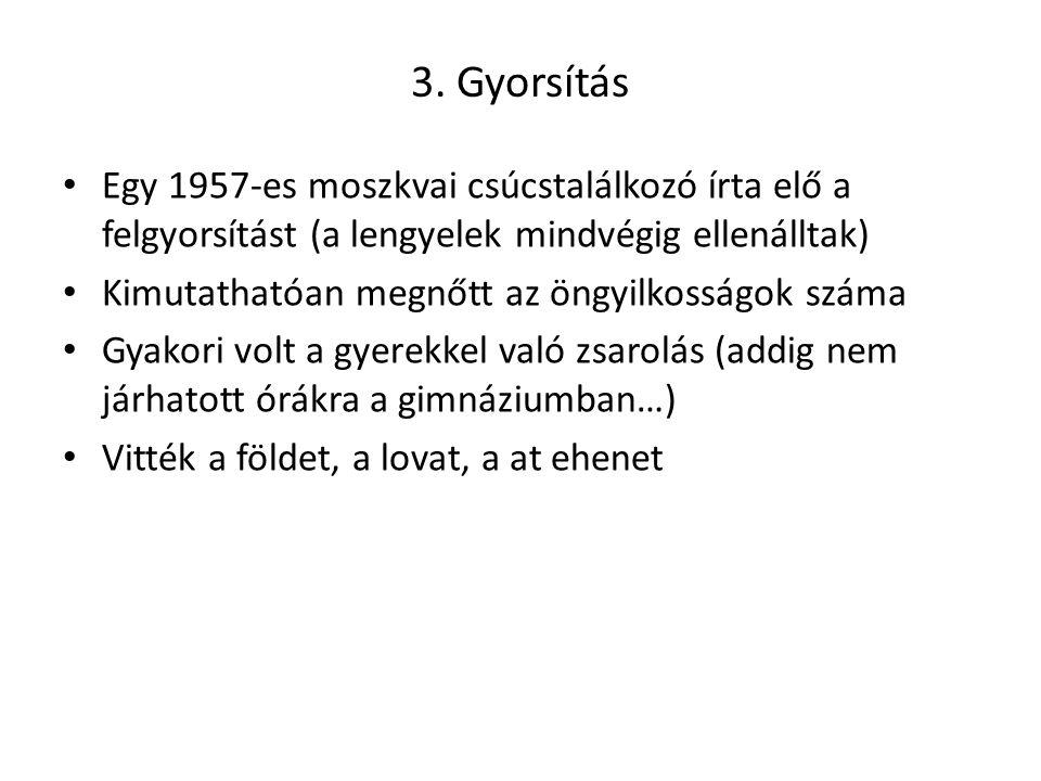 3. Gyorsítás Egy 1957-es moszkvai csúcstalálkozó írta elő a felgyorsítást (a lengyelek mindvégig ellenálltak) Kimutathatóan megnőtt az öngyilkosságok