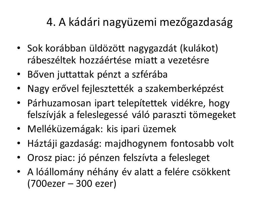 4. A kádári nagyüzemi mezőgazdaság Sok korábban üldözött nagygazdát (kulákot) rábeszéltek hozzáértése miatt a vezetésre Bőven juttattak pénzt a szférá