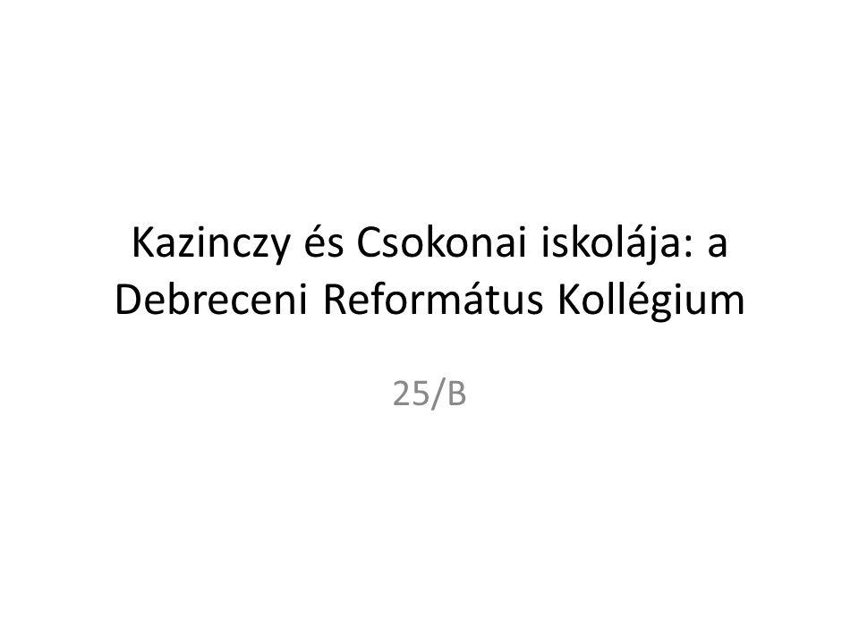 Kazinczy és Csokonai iskolája: a Debreceni Református Kollégium 25/B