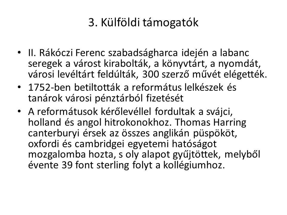 3. Külföldi támogatók II. Rákóczi Ferenc szabadságharca idején a labanc seregek a várost kirabolták, a könyvtárt, a nyomdát, városi levéltárt feldúltá