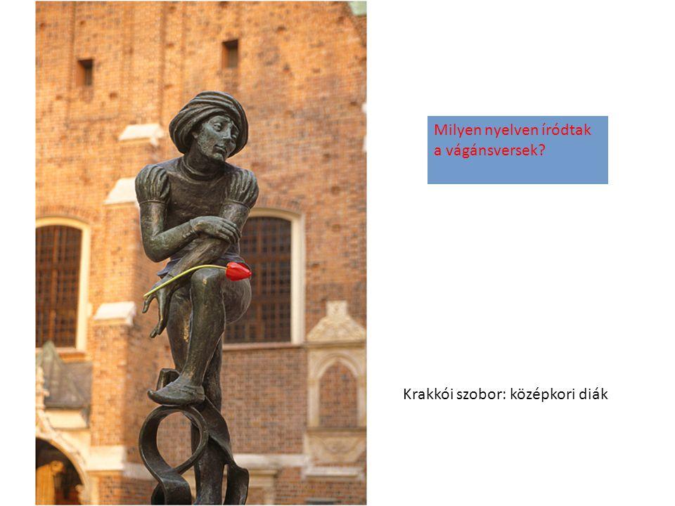 Krakkói szobor: középkori diák Milyen nyelven íródtak a vágánsversek?