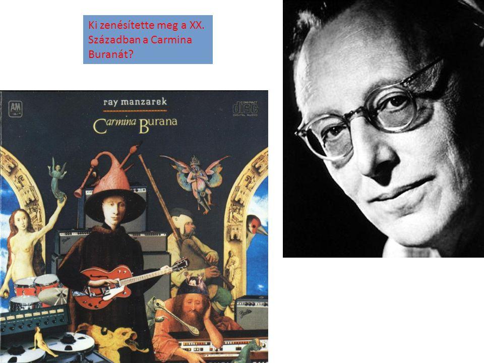 Ki zenésítette meg a XX. Században a Carmina Buranát?