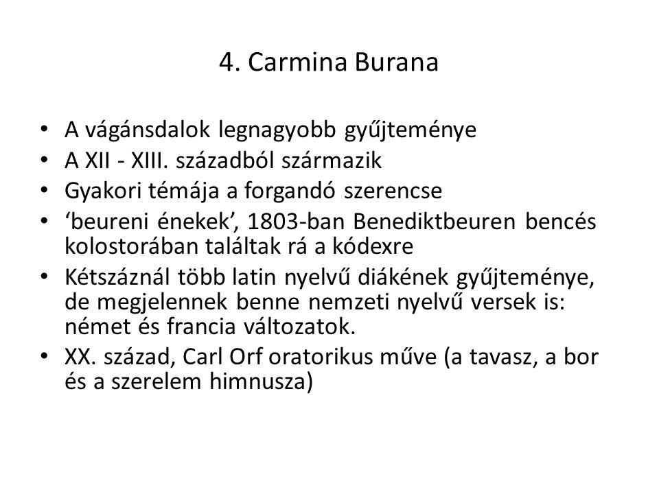 4. Carmina Burana A vágánsdalok legnagyobb gyűjteménye A XII - XIII. századból származik Gyakori témája a forgandó szerencse 'beureni énekek', 1803-ba