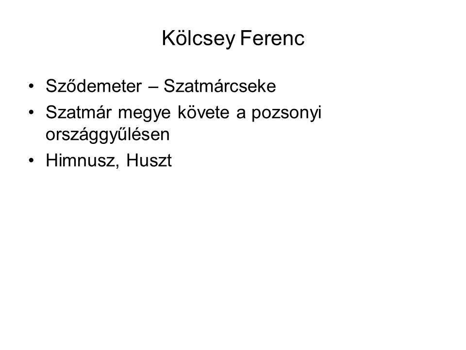 Kölcsey Ferenc Sződemeter – Szatmárcseke Szatmár megye követe a pozsonyi országgyűlésen Himnusz, Huszt