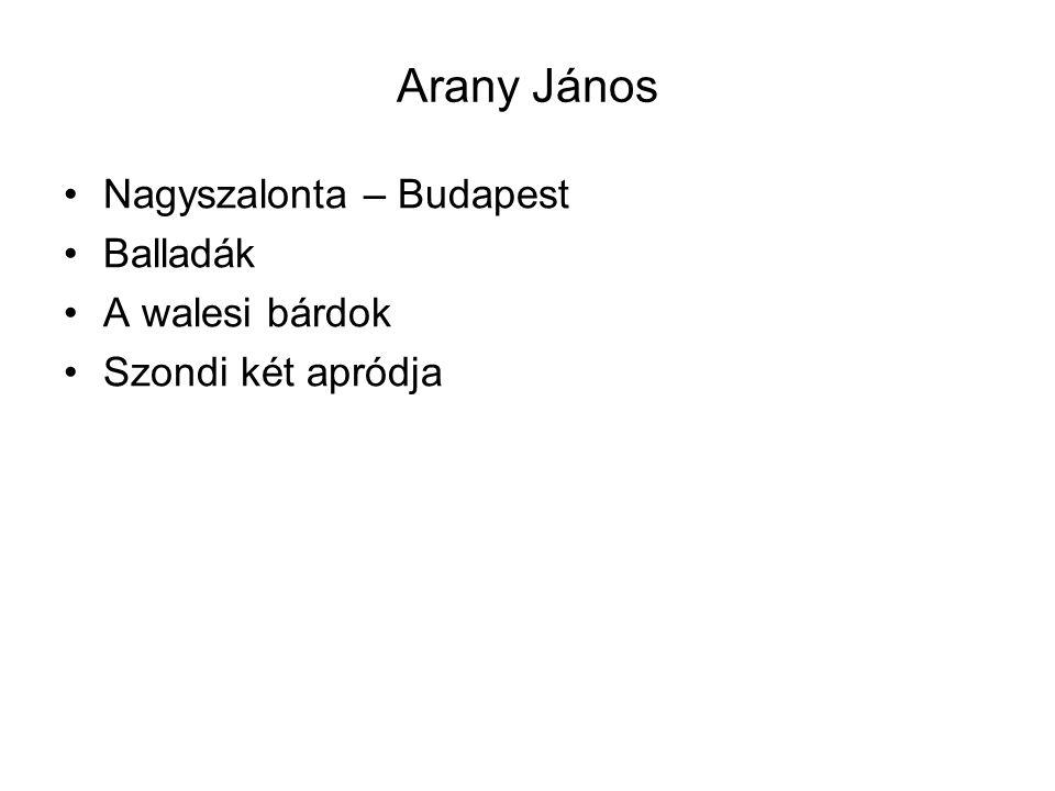 Arany János Nagyszalonta – Budapest Balladák A walesi bárdok Szondi két apródja
