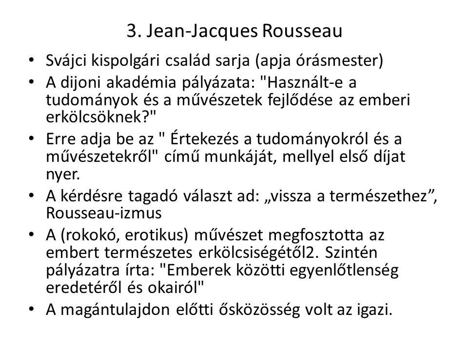 3. Jean-Jacques Rousseau Svájci kispolgári család sarja (apja órásmester) A dijoni akadémia pályázata: