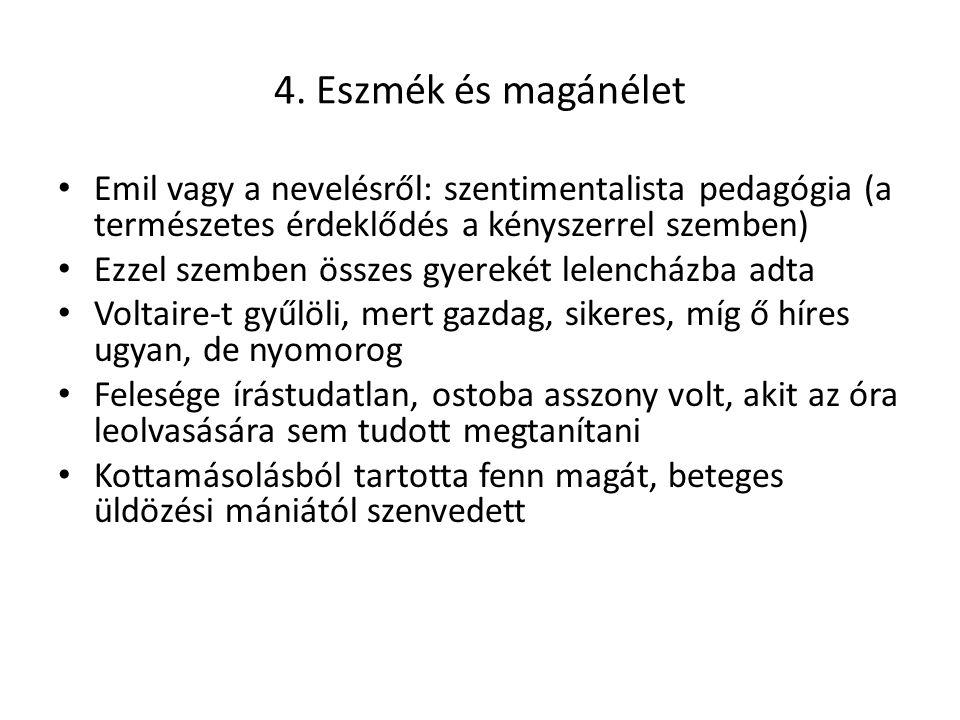 4. Eszmék és magánélet Emil vagy a nevelésről: szentimentalista pedagógia (a természetes érdeklődés a kényszerrel szemben) Ezzel szemben összes gyerek
