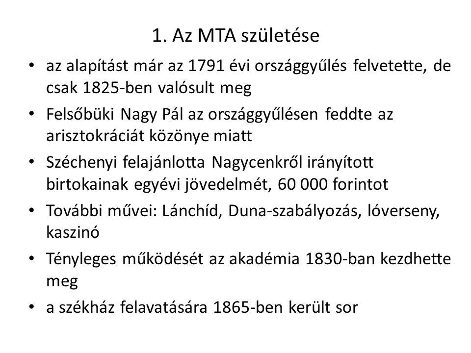 1. Az MTA születése az alapítást már az 1791 évi országgyűlés felvetette, de csak 1825-ben valósult meg Felsőbüki Nagy Pál az országgyűlésen feddte az