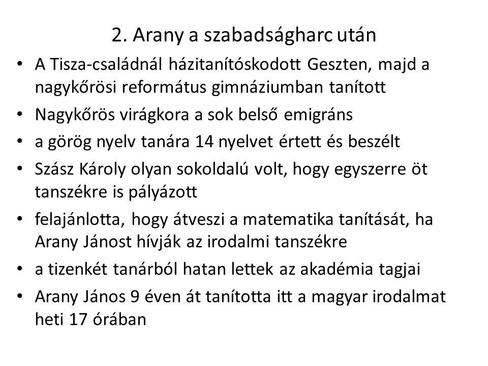 2. Arany a szabadságharc után A Tisza-családnál házitanítóskodott Geszten, majd a nagykőrösi református gimnáziumban tanított Nagykőrös virágkora a so