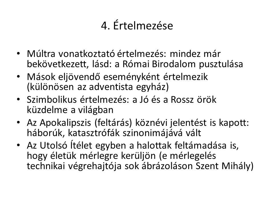 4. Értelmezése Múltra vonatkoztató értelmezés: mindez már bekövetkezett, lásd: a Római Birodalom pusztulása Mások eljövendő eseményként értelmezik (kü