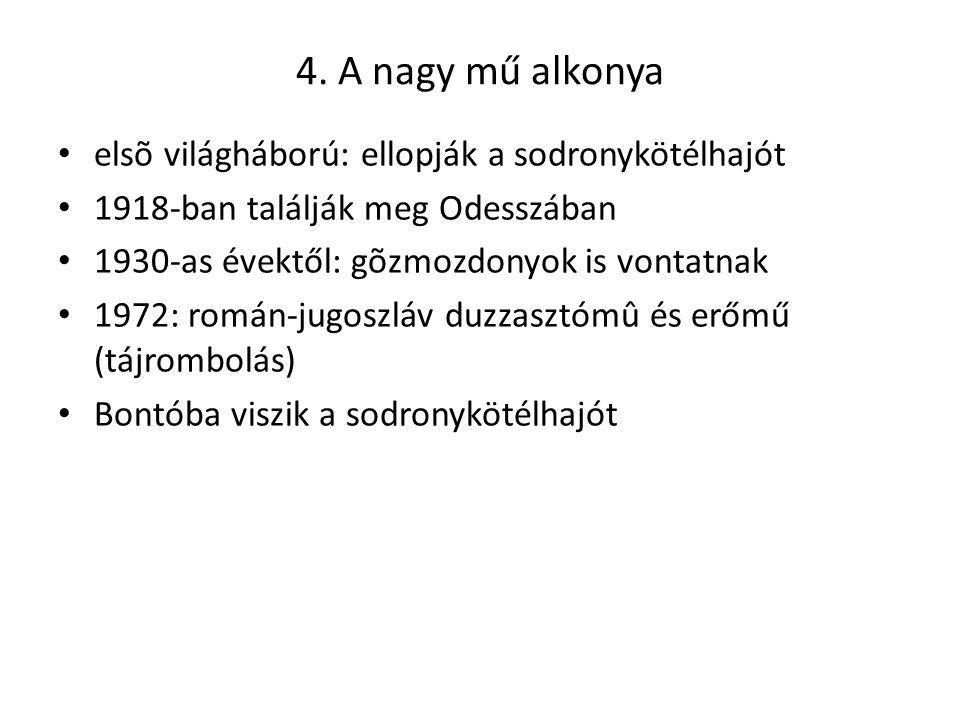 4. A nagy mű alkonya elsõ világháború: ellopják a sodronykötélhajót 1918-ban találják meg Odesszában 1930-as évektől: gõzmozdonyok is vontatnak 1972: