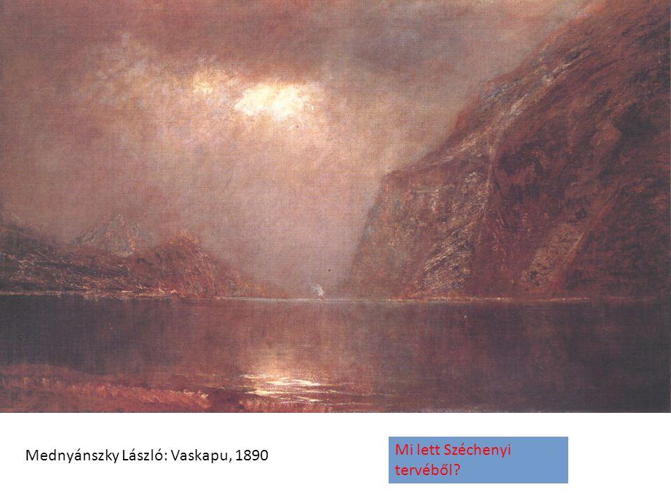 Mednyánszky László: Vaskapu, 1890 Mi lett Széchenyi tervéből