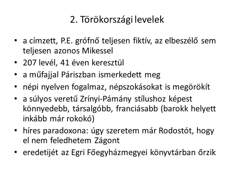 2. Törökországi levelek a címzett, P.E. grófnő teljesen fiktív, az elbeszélő sem teljesen azonos Mikessel 207 levél, 41 éven keresztül a műfajjal Pári