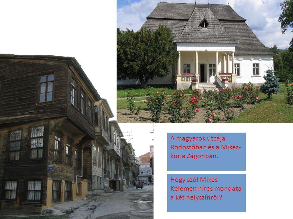 A magyarok utcája Rodostóban és a Mikes- kúria Zágonban. Hogy szól Mikes Kelemen híres mondata a két helyszínről?