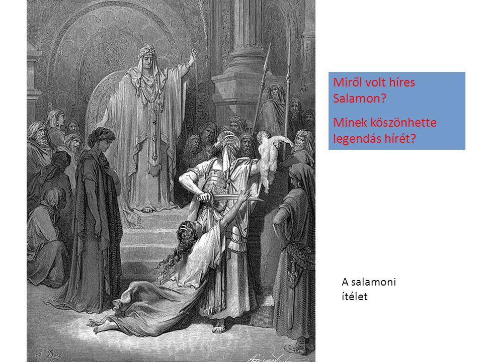 A salamoni ítélet Miről volt híres Salamon? Minek köszönhette legendás hírét?