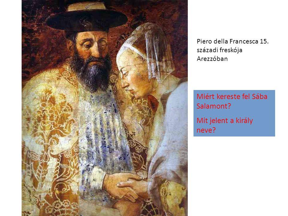 Piero della Francesca 15. századi freskója Arezzóban Miért kereste fel Sába Salamont? Mit jelent a király neve?