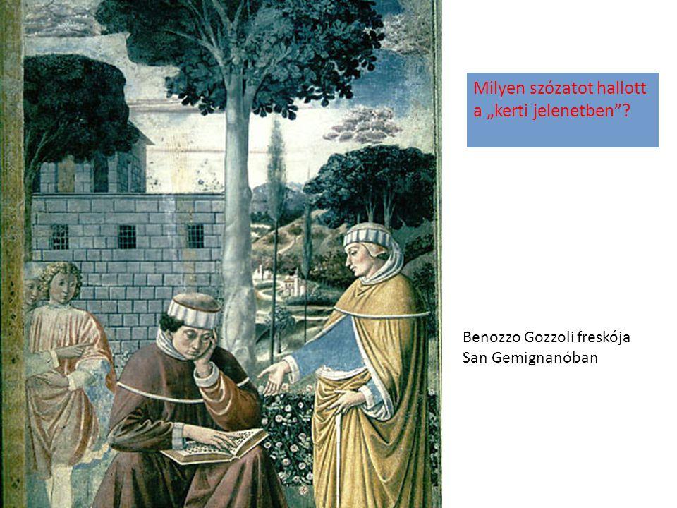 """Benozzo Gozzoli freskója San Gemignanóban Milyen szózatot hallott a """"kerti jelenetben""""?"""