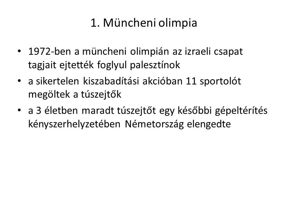 1. Müncheni olimpia 1972-ben a müncheni olimpián az izraeli csapat tagjait ejtették foglyul palesztínok a sikertelen kiszabadítási akcióban 11 sportol